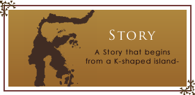 STORY - A Story that begins from a K-shaped island-